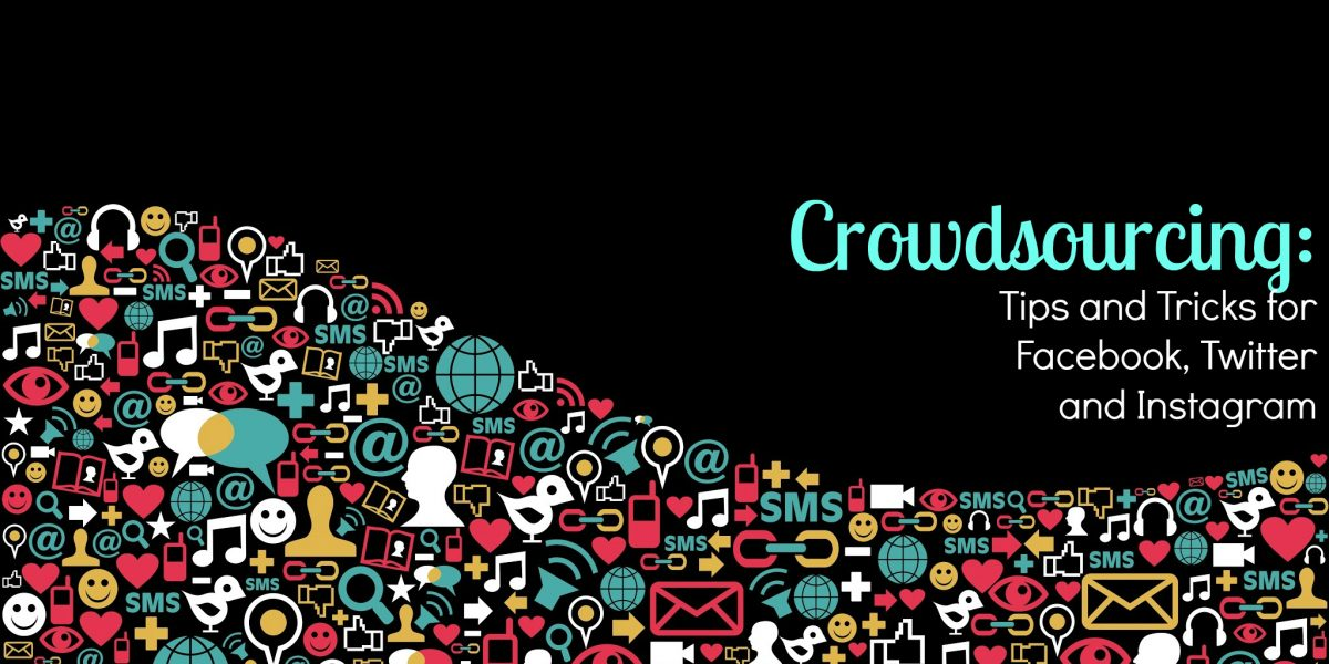 Crowdsourcing: Tips and Tricks for Facebook, Twitter and Instagram