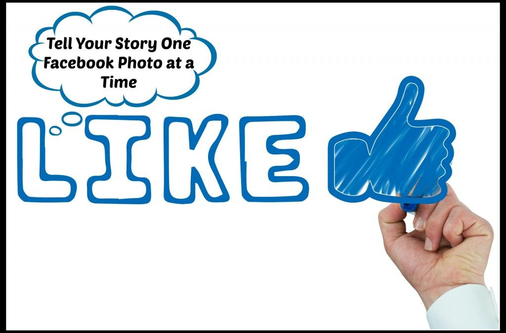 Tell Your Story On Facebook One Photo at a Time