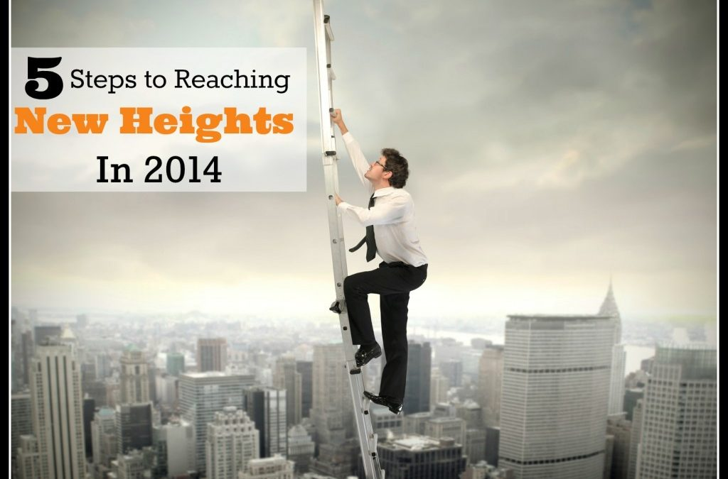 5 Steps to Reach New Heights in 2014!