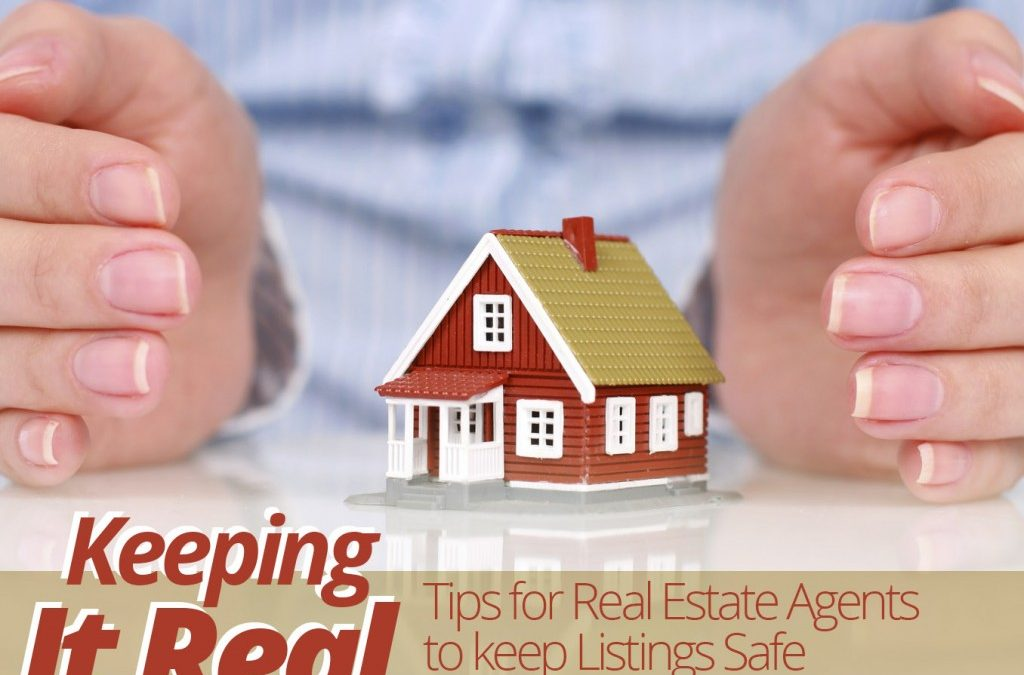 Keeping It Real: Tips for Real Estate Agents to Keep Listings Safe