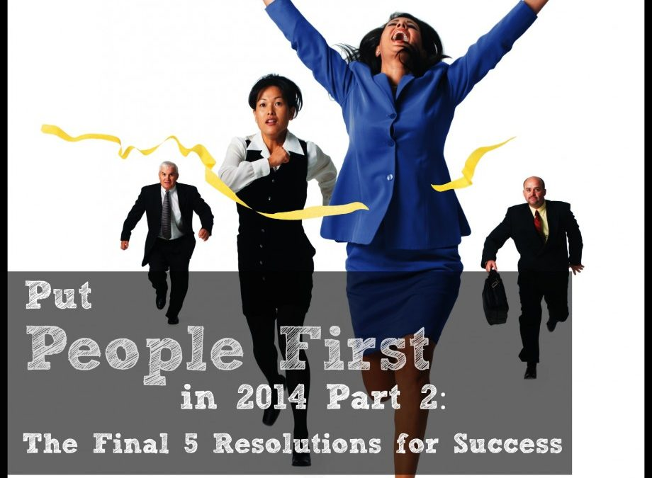 Put People First in 2014 Part 2:The Final 5 Resolutions for Success
