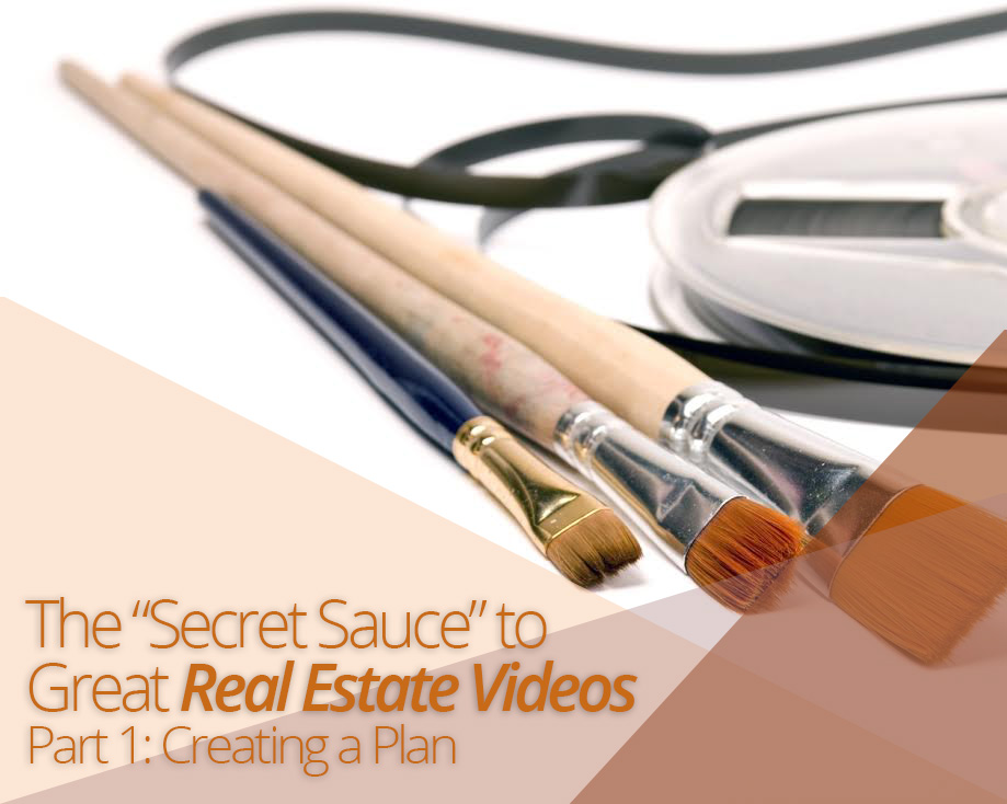 "The ""Secret Sauce"" to Great Real Estate Videos- Part 1: Creating A Plan"