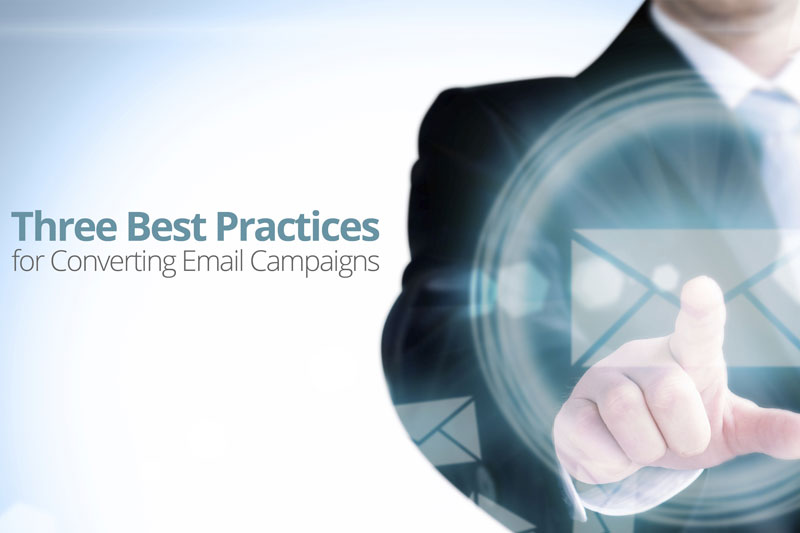 Three Best Practices for Converting Email Campaigns