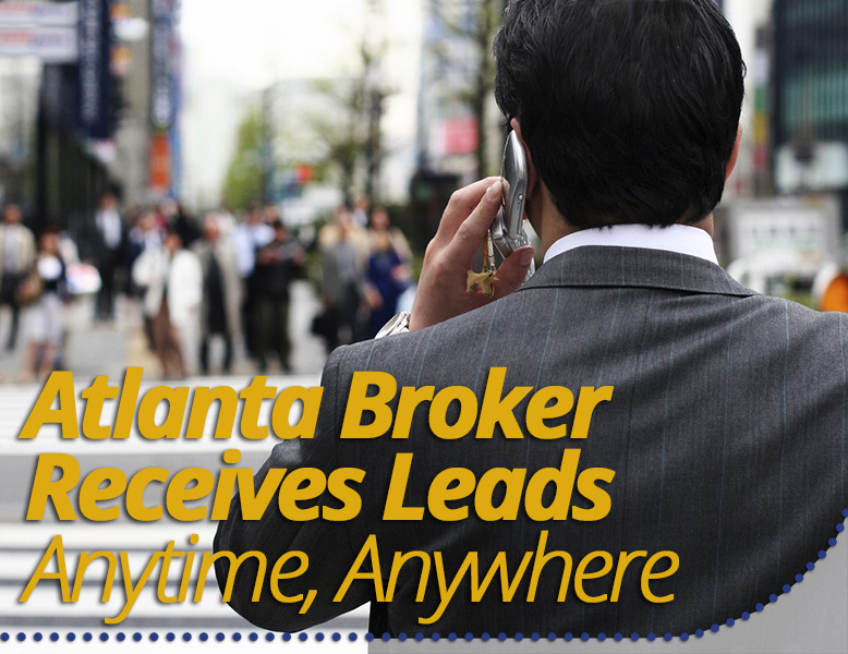 Atlanta Broker Receives Leads Anytime, Anywhere