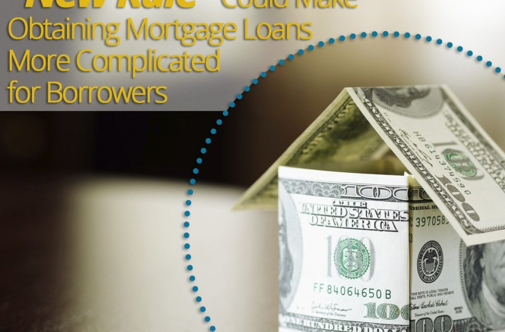"""New Rule"" Could Make Obtaining Mortgage Loans More Complicated for Borrowers"