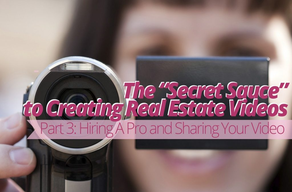 """The """"Secret Sauce"""" to Creating Real Estate Videos – Part 3: Hiring A Pro and Sharing Your Video"""