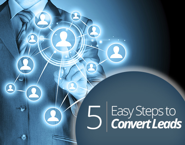 5 Easy Steps to Convert Leads