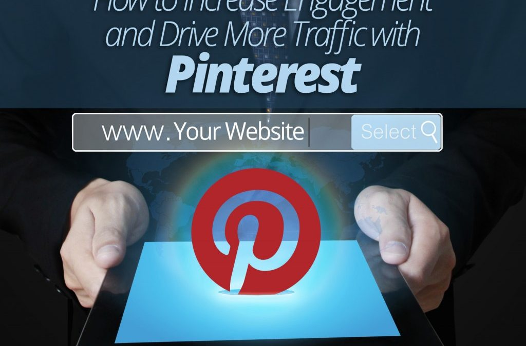 How to Increase Engagement and Drive More Traffic with Pinterest