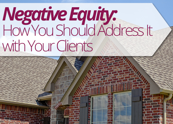 Negative Equity: How You Should Address It with Your Clients
