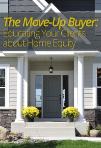 The Move-Up Buyer: Educating Your Clients About Home Equity