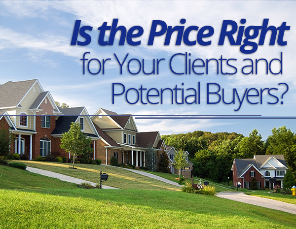 Is the Price Right For Your Clients and Potential Buyers?