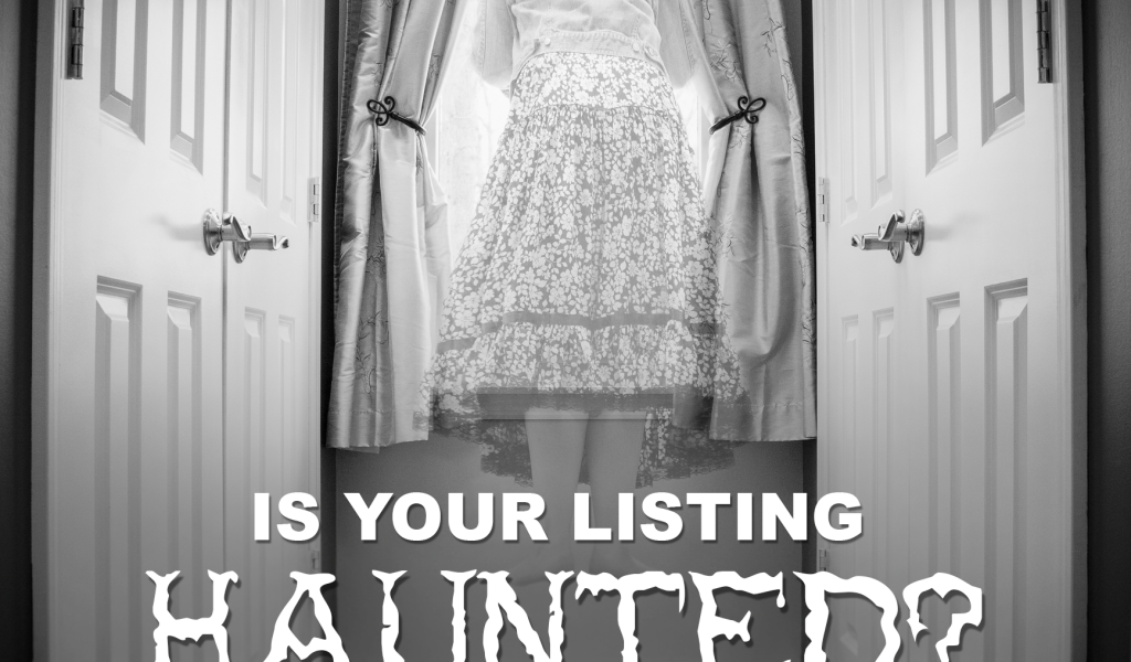 Your Listing May Be Haunted If…