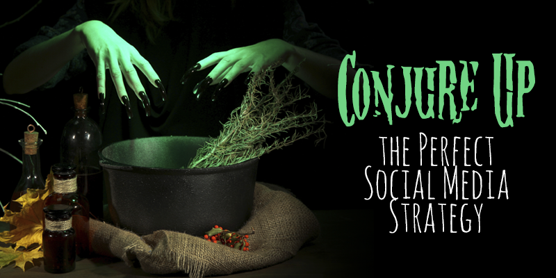 Conjure Up the Perfect Social Media Strategy, Part 2