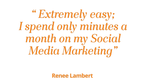 Extremely easy. I spend only minutes a month on my social media content - Renee Lambert