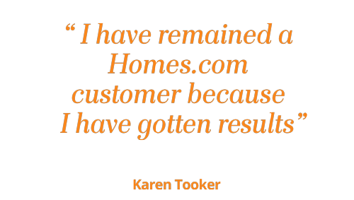 I have remained a Homes.com customer because I get results - Karen Tooker