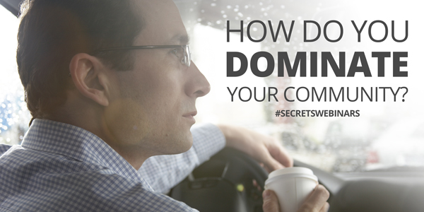 How do you dominate your community?