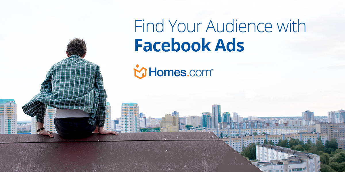 Facebook Ads for Real Estate: Part 3, Audience Targeting - Homes com